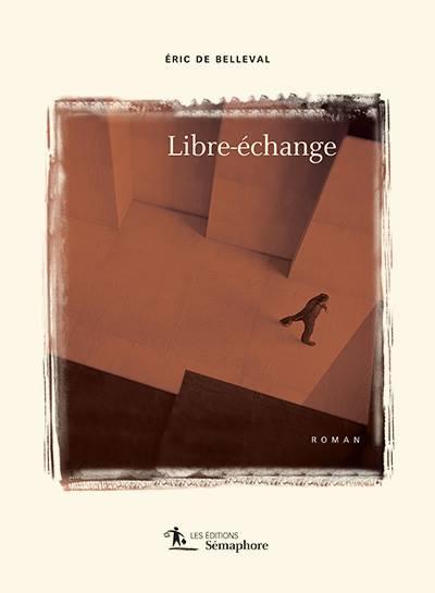 Entrez dans les coulisses du pouvoir avec le nouveau roman d'Eric de Belleval: LIBRE-ÉCHANGE (via facebook)